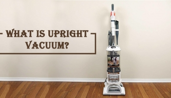 All about Upright Vacuum Cleaner – What is the best one?